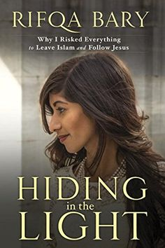 Hiding in the Light: Why I Risked Everything to Leave Islam and Follow Jesus: Rifqa Bary.