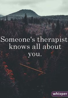"""Someone's therapist knows all about you."""