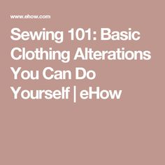 Sewing 101: Basic Clothing Alterations You Can Do Yourself | eHow
