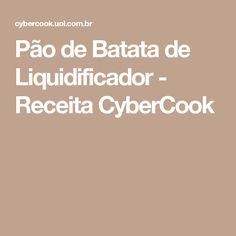 Pão de Batata de Liquidificador - Receita CyberCook