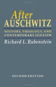 After Auschwitz: History, Theology, and Contemporary Judaism (Johns Hopkins Jewish Studies) by Richard L. Rubenstein http://www.amazon.com/dp/0801842859/ref=cm_sw_r_pi_dp_UAZqvb0648R90