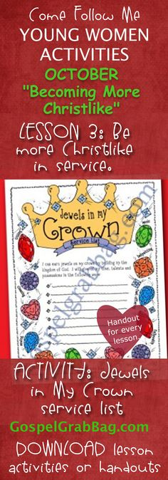 "JEWELS IN MY - CROWN SERVICE LIST – Activity for October Young Women – Theme: ""Becoming More Christlike"" – Lesson #3 Theme: How can I become more Christlike in my service to others?, handout for every lesson, Gospel grab bag – handouts to download from gospelgrabbag.com"