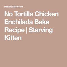 No Tortilla Chicken Enchilada Bake Recipe | Starving Kitten