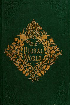 Book Cover The Floral World 1876 – Best Books Book Cover Art, Book Cover Design, Book Design, Book Art, Old Books, Antique Books, Books To Read, Vintage Book Covers, Vintage Books