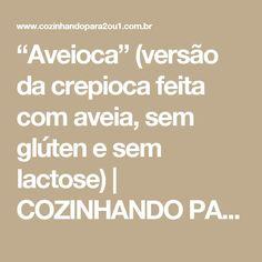 """""""Aveioca"""" (versão da crepioca feita com aveia, sem glúten e sem lactose)   COZINHANDO PARA 2 OU 1"""