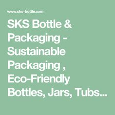 SKS Bottle & Packaging - Sustainable Packaging , Eco-Friendly Bottles, Jars, Tubs and Tubes Packaging Suppliers, Metal Containers, Bottle Packaging, Plastic Bottles, Glass Bottles, Sustainability, Eco Friendly, Tubs, Green