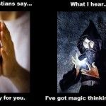 or, I could care less how you think, I'm going to pray to my sky daddy to change your mind.usually a heathen gets thrown around also. Athiest, Anti Religion, Magical Thinking, Free Thinker, Christianity, Prayers, Blog, Sayings, Hilarious Stuff