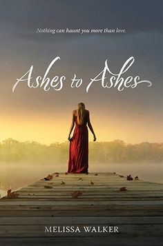 Ashes to Ashes by Melissa C. Walker - paranormal coming of age; ghosts; the afterlife
