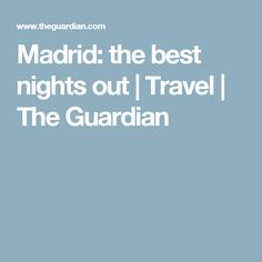 Madrid: the best nights out | Travel | The Guardian