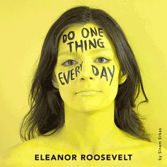 """Eleanor Roosevelt:  """"Do one thing every day that scares you."""""""