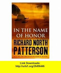 In the Name of Honor 1st (first) edition Text Only Richard North Patterson ,   ,  , ASIN: B004WG43YC , tutorials , pdf , ebook , torrent , downloads , rapidshare , filesonic , hotfile , megaupload , fileserve