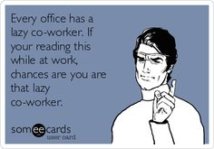 Every office has a lazy co-worker. If your reading this while at work, chances are you are that lazy co-worker.
