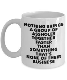 Funny Work Mug Office Gifts Nothing Brings a Group of Assholes together faster than something that's none of their Business Mug Ceramic Coffee Cup Funny Work Mug Office Gifts Nothing Brings a Group of Assholes togethe – Cute But Rude Coffee Gifts, Funny Coffee Mugs, Coffee Quotes, Coffee Humor, Coffee Bags, Funny Coffee Sayings, Funny Cups, Ceramic Coffee Cups, Ceramic Mugs