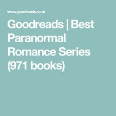 Goodreads | Best Paranormal Romance Series (971 books)