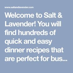 Welcome to Salt & Lavender! You will find hundreds of quick and easy dinner recipes that are perfect for busy weeknights. Easy Pasta Recipes, Easy Healthy Recipes, Quick Easy Meals, Easy Dinner Recipes, Asian Recipes, Creamy Tuscan Chicken Recipe, Slow Cooker Recipes, Cooking Recipes, Mushroom Wine Sauce