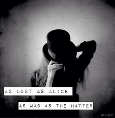As lost as Alice, as mad as the hatter ♤♡♢♧ I need this on a tank top.