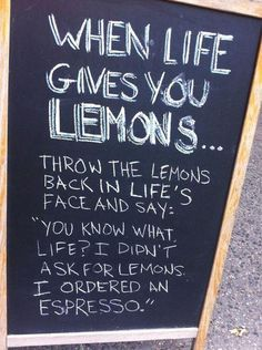 Because espresso is better than lemons...