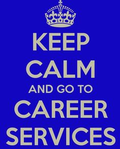 Keep Calm and go to Career Services