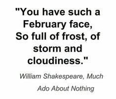 William Shakespeare quotes: 'You have such a February face …' -William Shakespeare… Poetry Quotes, Book Quotes, Words Quotes, Wise Words, Me Quotes, Funny Quotes, Sayings, Career Quotes, Dream Quotes