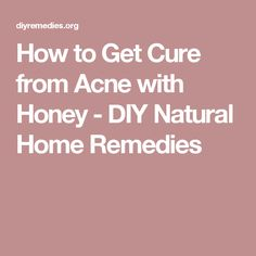 How to Get Cure from Acne with Honey - DIY Natural Home Remedies
