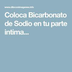 Coloca Bicarbonato de Sodio en tu parte intima...
