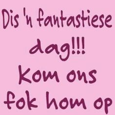 Dis 'n fantastiese dag! Kom ons f*k hom op. Work Quotes, Sign Quotes, Funny Quotes, Funny Pics, Inspiring Quotes About Life, Inspirational Quotes, Motivational, Afrikaanse Quotes, Love My Sister