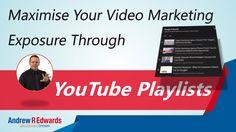 Maximise Your Video Marketing Exposure through Youtube Playlists