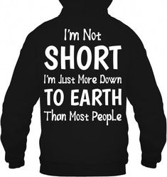 I Am Not Short I'm Just More Down to Earth Funny Shirts Funny T Shirts For Woman and Men Offensive T Shirts t-shirts gym t-shirts awesome t-shirts With Sayings t-shirts casual t-shirts Print Funny T Shirt Sayings, Sarcastic Shirts, Funny Tee Shirts, T Shirts With Sayings, Shirt Quotes, Funny Outfits, Cool Outfits, Funny Clothes, Geile T-shirts