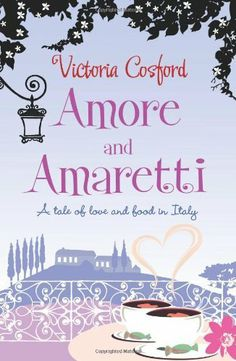 Amore and Amaretti: A Tale of Love and Food in Italy by Victoria Cosford