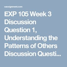 exp 105 week 2 assignment Read this essay on exp 105 personal dimensions of education ashford exp 105 week 1 journal week 1 discussion question 1 discussion question 2 quiz 1 week 2 assignment, writing exercise 1- motivation.