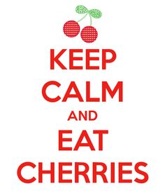 Keep Calm | Eat Cherries