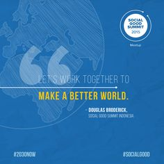 """Let's work together to make a better world."" - Douglas Broderick, #SocialGoodSummit #Indonesia #2030Now #SocialGood"