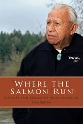 Chairman of the Northwest Indian Fisheries Commission, Billy Frank Jr. Where the Salmon Run: The Life and Legacy of Billy Frank Jr.