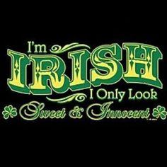 """When Irish eyes are smiling, it usually means they're up to something. Might as well own up to it. """"I'm Irish. I only look sweet and innocent. St Paddys Day, St Patricks Day, St Pattys, Saint Patricks, Irish Quotes, Irish Sayings, Southern Sayings, Funny Sayings, Funny Memes"""