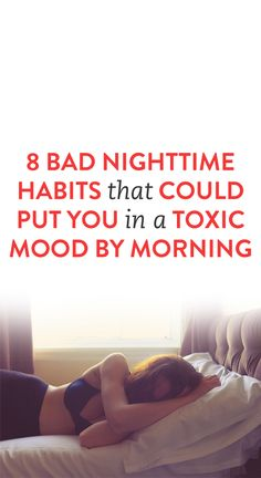 8 Bad Nighttime Habits That Could Put You in a Toxic Mood By Morning