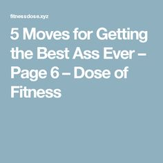 5 Moves for Getting the Best Ass Ever – Page 6 – Dose of Fitness