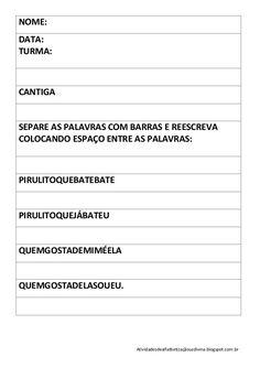 NOME:DATA:TURMA:CANTIGASEPARE AS PALAVRAS COM BARRAS E REESCREVACOLOCANDO ESPAÇO ENTRE AS PALAVRAS:PIRULITOQUEBATEBATEPIRU...