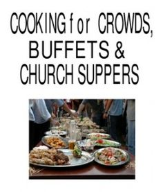 Cooking for Crowds, Buffets and Church Suppers Menus & Recipes