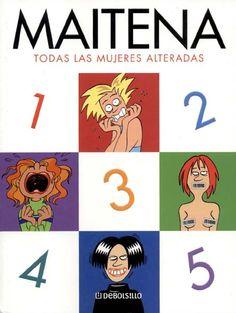 Mujeres alteradas, tira cómica escrita por una Maitena artista autodidacta y argentina..es una biografía de nosotras las mujeres..:)