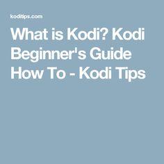 What is Kodi? Kodi Beginner's Guide How To - Kodi Tips