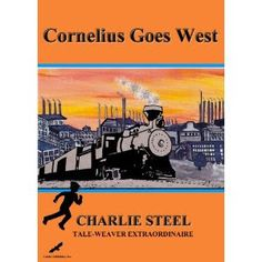 Authors and Angels: Book Review:Cornelius Goes West By Charlie Steel