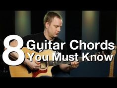8 Guitar Chords You Must Know - Beginner Guitar Lessons - YouTube