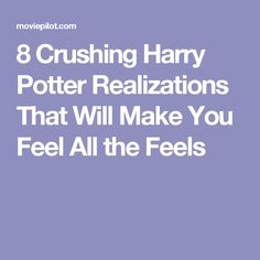 8 Crushing Harry Potter Realizations That Will Make You Feel All the Feels