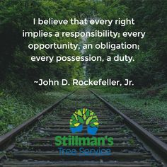 I believe that every right implies a responsibility; every opportunity, an obligation; every possession, a duty.   ~John D. Rockefeller, Jr.  #BradentonTreeServices  #SarasotaTreeServices