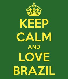 KEEP CALM AND LOVE BRAZIL