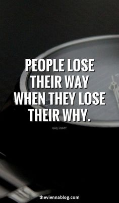 People lose their way when they lose their why.