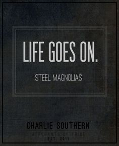 "Charlie Southern ""Life Goes On."" - Steel Magnolias #CharlieSouthern #SteelMagnolias"