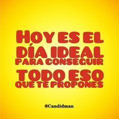 """Hoy es el día ideal para conseguir todo eso que te propones"". #Candidman #Frases #Motivacion https://t.co/bU5VDPPIHs @candidman"