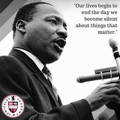 """Our lives begin to end the day we become silent about things that matter."" ~Martin Luther King, Jr."