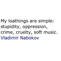 Vladimir Nabokov.  Somehow I get this if he means listen to your music with the volume cranked!